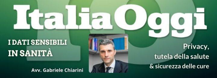 Avv. Gabriele Chiarini per Italia Oggi - Privacy in Sanità & sicurezza delle cure