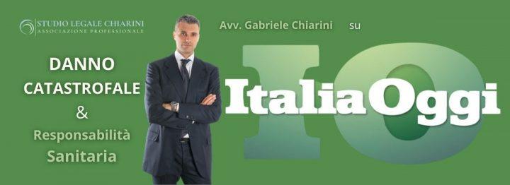 Avv. Gabriele Chiarini per Italia Oggi - Danno catastrofale & malasanità